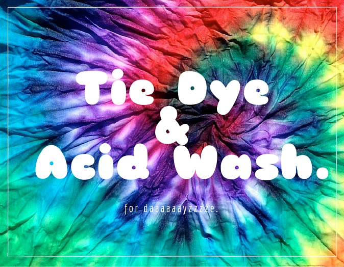 Tie Dye And Acid Wash!!! Yeah Baby!